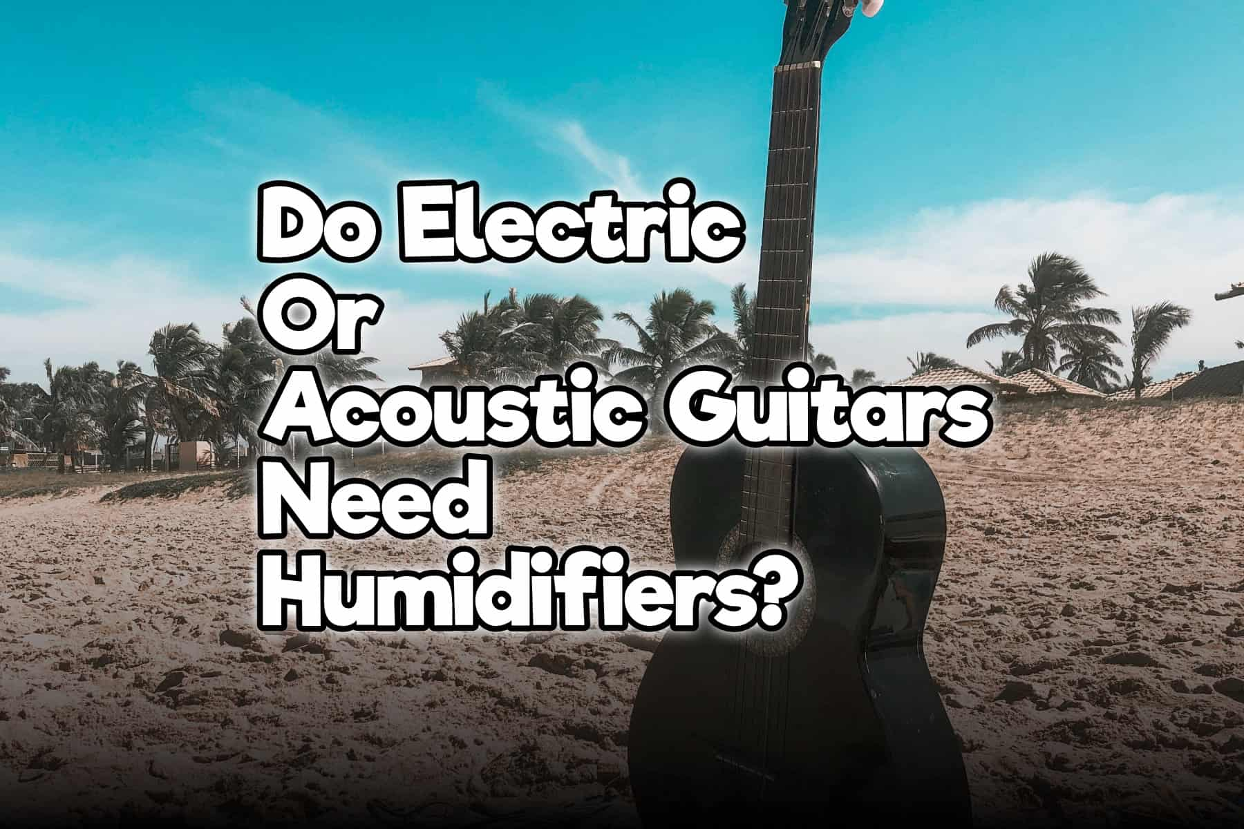 Do Electric Or Acoustic Guitars Need Humidifiers Rock Guitar Universe