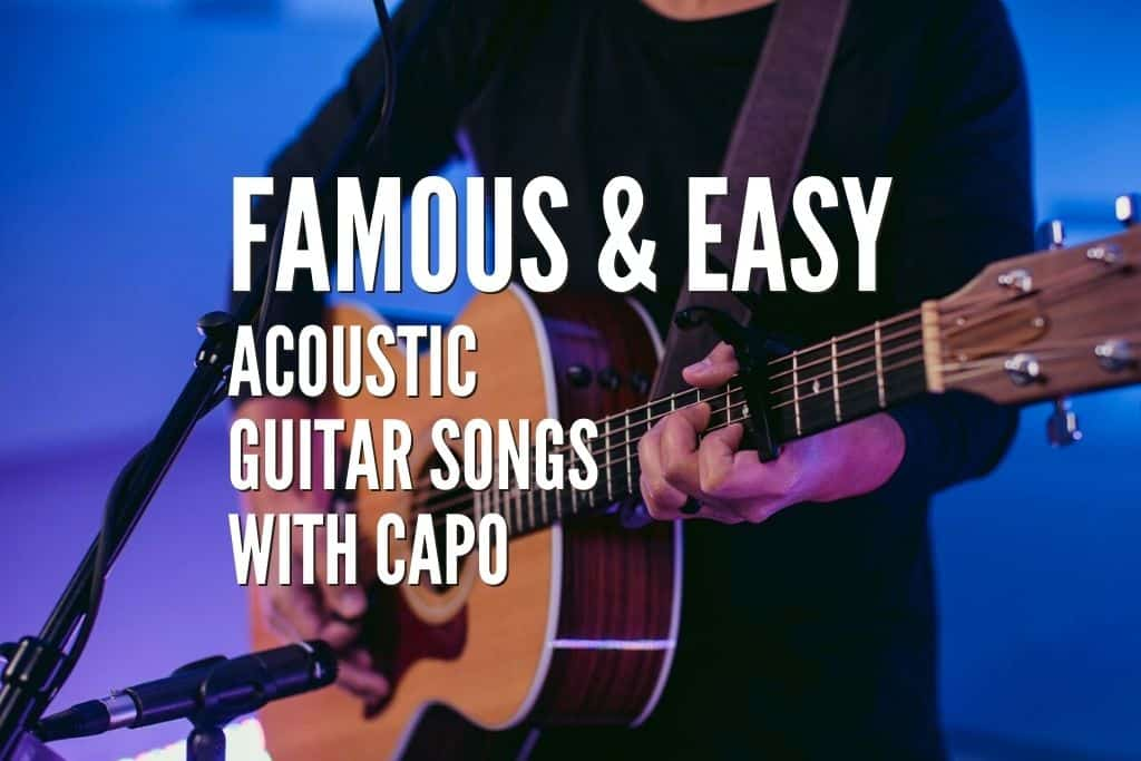 30 Famous Easy Acoustic Guitar Songs With Capo Tabs Included Rock Guitar Universe